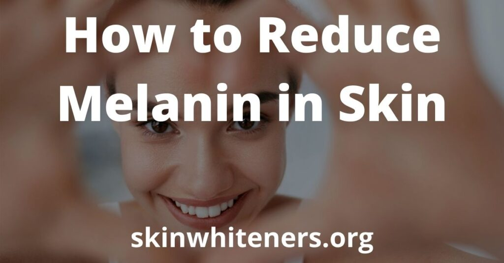 How To Reduce Melanin In Skin