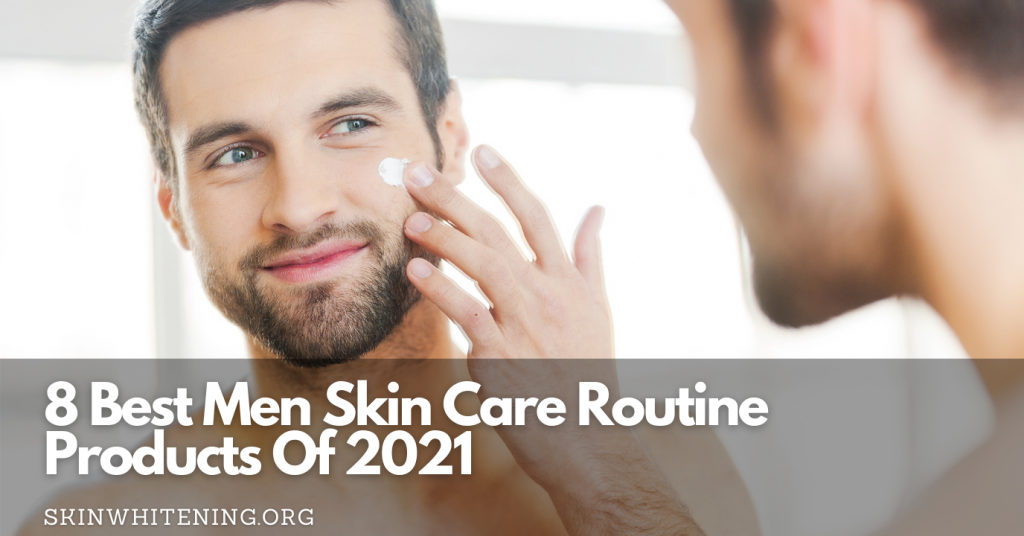 8 Best Men Skin Care Routine Products Of 2021